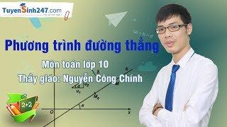 Phương trình đường thẳng – Môn toán lớp 10 – Thầy giáo: Nguyễn Công Chính