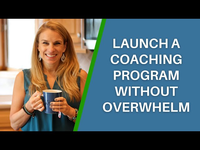 How to Launch a Coaching Program Mindfully and Without Overwhelm