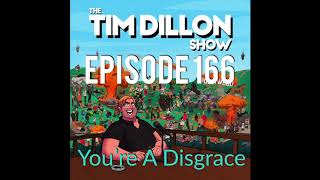 #166 - You're A Disgrace | The Tim Dillon Show