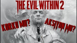 The Evil Within 2 Korku mu Aksiyon mu?
