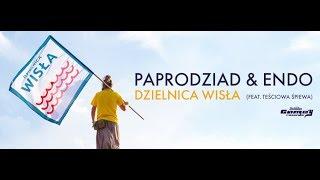 PAPRODZIAD & ENDO - Dzielnica Wisła (feat. Teściowa Śpiewa)