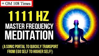 1111 Hz Master Frequency Meditation OM 108 Times 11 11 Ascension Gateway Law Of Attraction