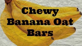 Chewy Banana Oat Bars