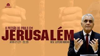 A prisão de Paulo em Jerusalém (Atos 21:27 a 22:29) • Rev. Lutero Rocha