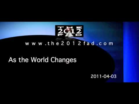2011-04-03 - As the World Changes - The 2012 Fad