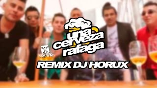 RAFAGA - UNA CERVEZA - VIDEO REMIX - DJ HORUX