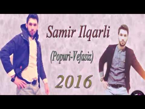 Samir ilqarli-Vafasiz 2016