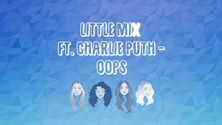 Little Mix ft. Charlie Puth - Oops (Lyrics)