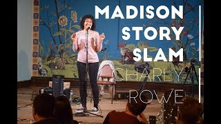 Madison Story Slam: Courage - Charly Rowe