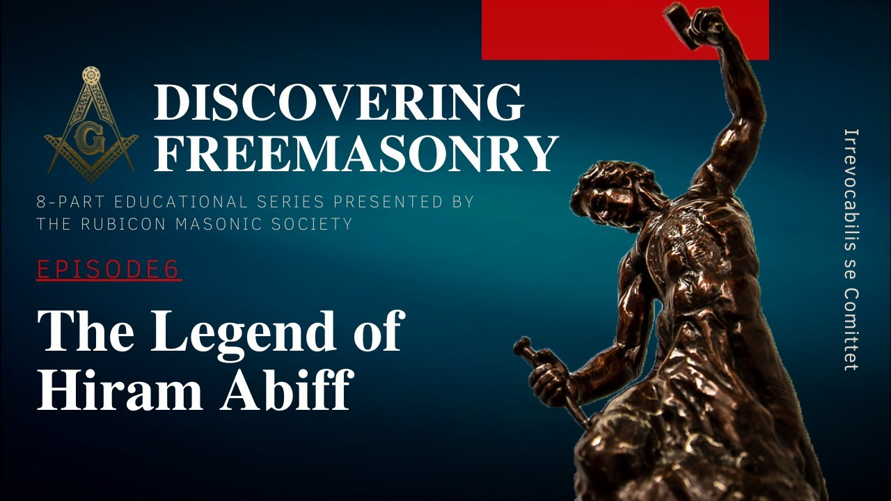 Download Episode 6: The Legend of Hiram Abiff. Education by Rubicon Masonic Society.