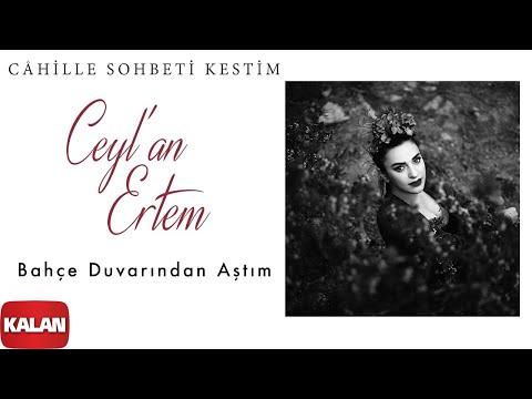 Ceyl'an Ertem - Bahçe Duvarından Aştım [ Câhille Sohbeti Kestim © 2020 Kalan Müzik ]