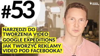 MPT #53 Google Expeditions, Jak tworzyć reklamy video pod Facebooka? Narzędzia video