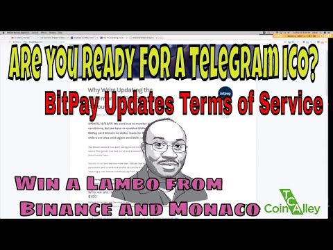 Telegram planning an ICO?? + BitPay Flip Flops on TOS + Win a Lambo from Binance & Monaco Visa Card