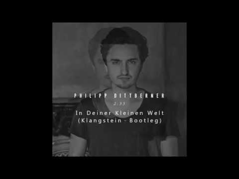 Philipp Dittberner - In Deiner Kleinen Welt (KlangsteinBootleg)