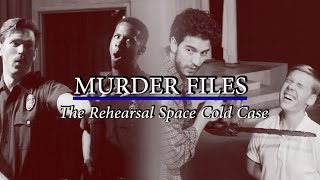 Murder Files: The Rehearsal Space Cold Case