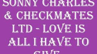 Sonny Charles & Checkmates Ltd - Love Is All I Have To Give.