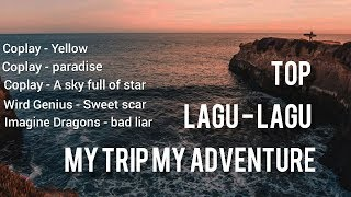 Lagu My Trip My Adventure 2019