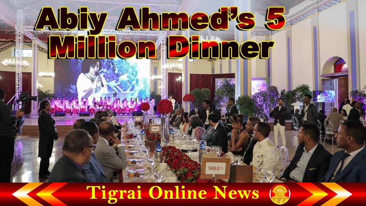 Ethiopian news today, Abiy Ahmed throws $173,000 a seat dinner party in  Addis Ababa