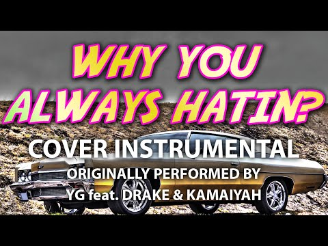 Why You Always Hatin? (Cover Instrumental) [In The Style Of YG Feat. Drake & Kamaiyah]