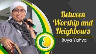 Between Worship and Neighbours | Keseimbangan Ibadah dan Muamalah - Buya Yahya