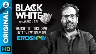 Catch Aanand L. Rai on Black & White - The Interview