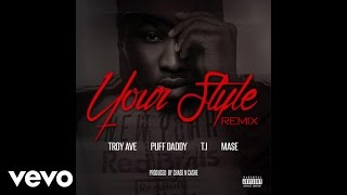 Troy Ave - Your Style (Remix) (Audio) ft. Puff Daddy, T.I., Ma$e