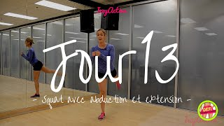 Jour 13 | SQUAT avec ABDUCTION et EXTENSION