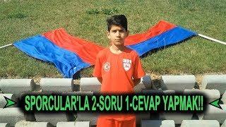 SPORCULAR'LA  2 SORU - 1 CEVAP YAPTIK!!