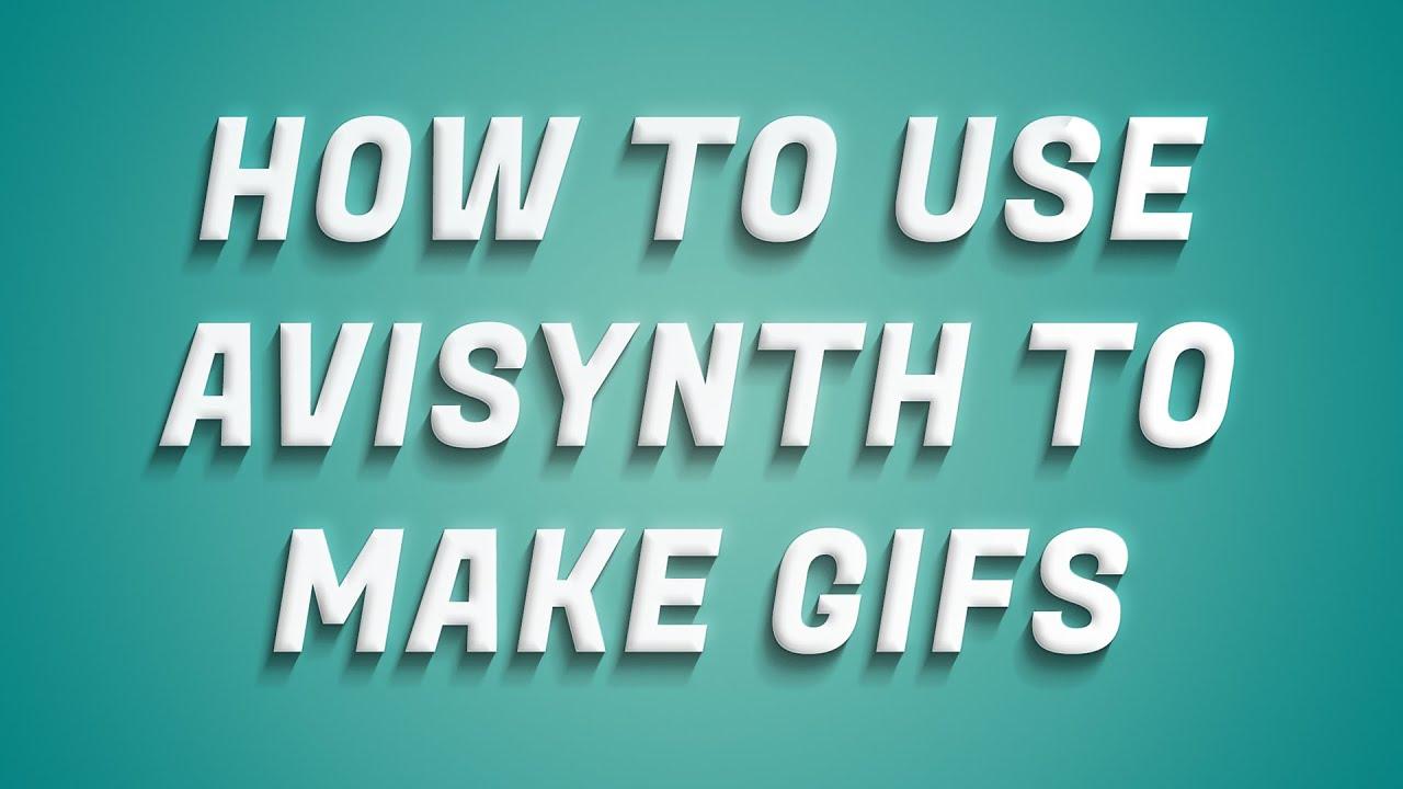 How To Use Avisynth for Gif Making / Avisynth / InfiniTube