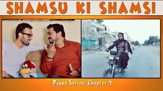 Shamsu Ki Shamsi | The Idiotz | Puppa Web Series | Chapter 4