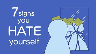 7 Signs You Hate Yourself