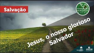 0692 - Jesus, o nosso glorioso Salvador