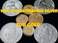 Will You Be Trading Silver For Gold ?
