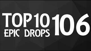 Top 10 Epic Drops #106