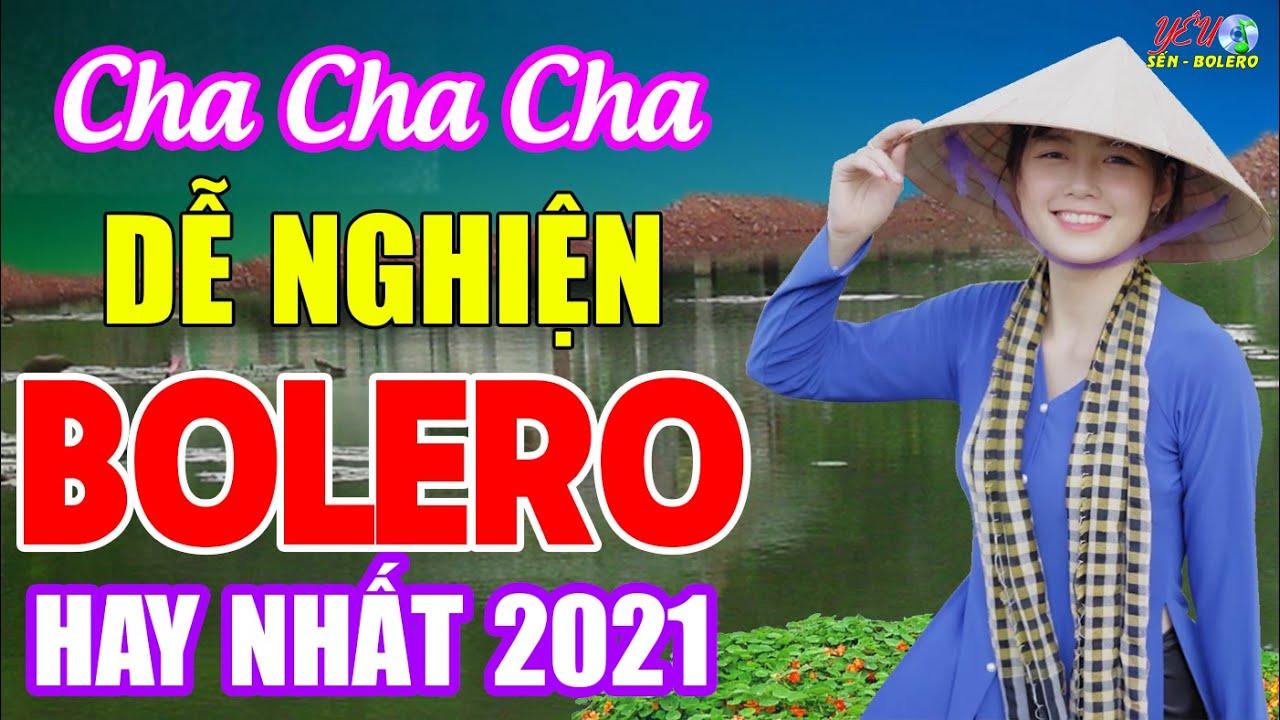 LK Cha Cha Cha Chọn Lọc Hay Nhất - LK BOLERO Trữ Tình Mới Nhất 2021, Nghe Thử 1 Lần Nghiện Luôn