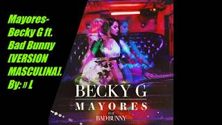 Mix - Mayores Becky G ft. Bad Bunny [MALE VERSION] (Version masculina)