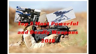 Top 5 Most Powerful And Deadly Weapons 2018