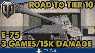 WoT - E-75 - 3 GAMES/15k DAMAGE! - Road To Tier Ten (PS4)