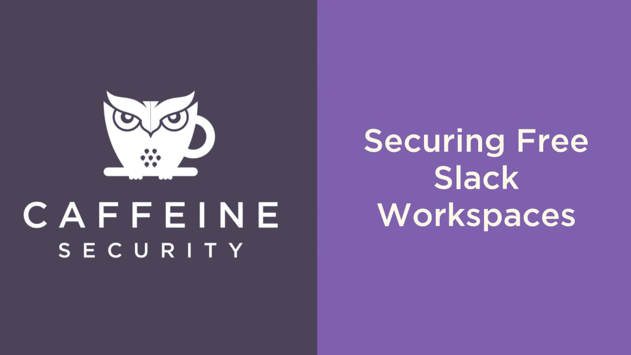 Securing Slack Workspaces (Free or Paid) - Caffeine Security