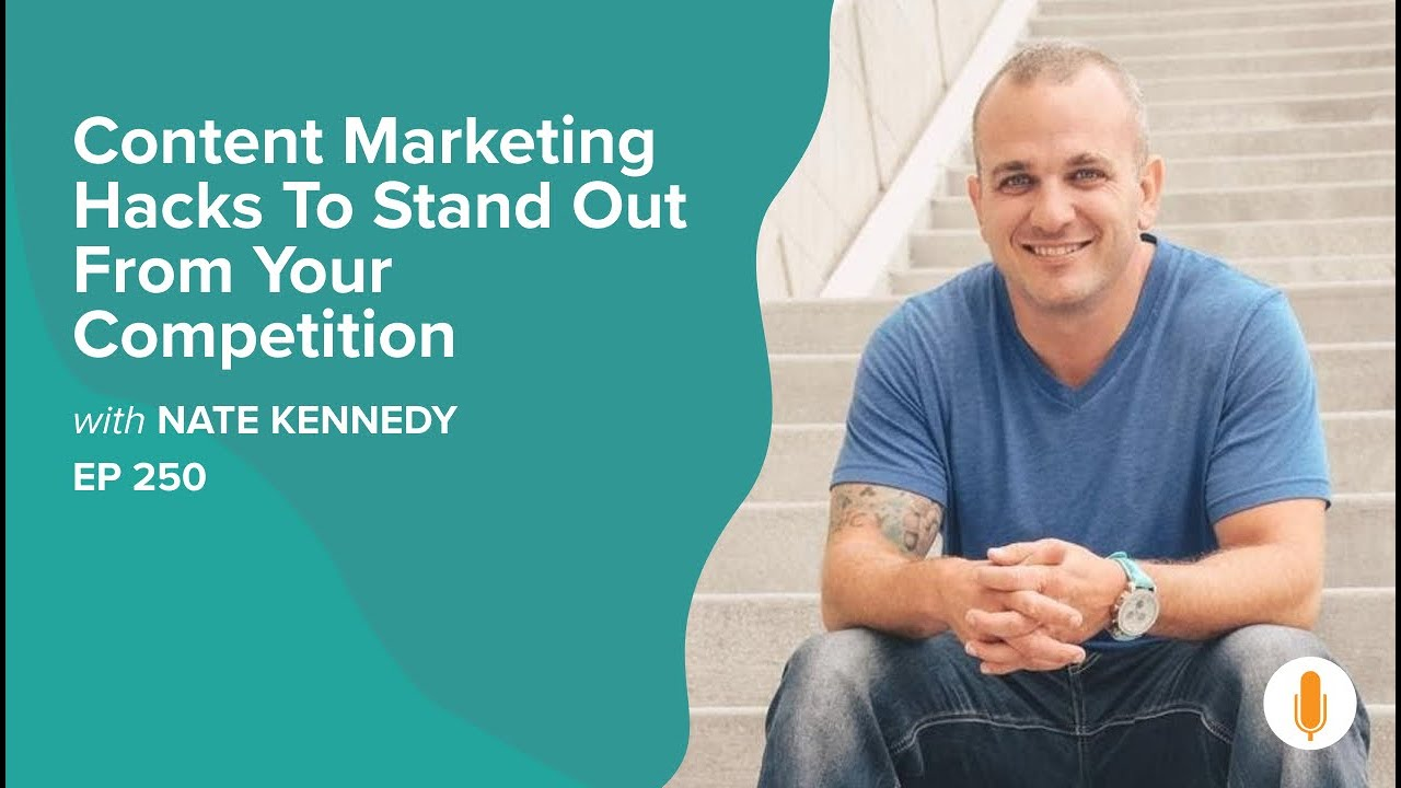 Use These Simple Content Marketing Hacks To Stand Out From Your Competition w/ Nate Kennedy