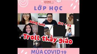 |LAUGH WITH IZONE| TROLL THẦY GIÁO TRONG LỚP HỌC ONLINE THỜI COVID 19