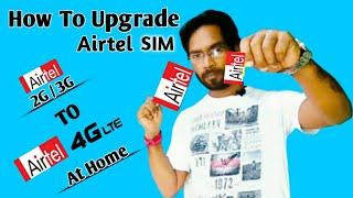 How To Upgrade Airtel 2G/3G SIM To Airtel 4G Lte At Home,Airtel 2G सीम को 4G Lteमें कैसे अपग्रेड करे