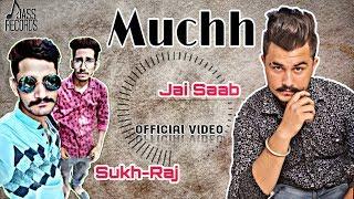Muchh | (Full Song) | Jai Saab | New Punjabi Songs 2019 | Latest Punjabi Songs 2019