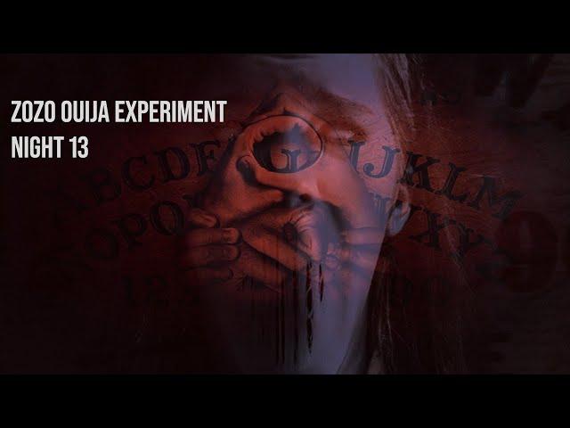 NIGHT 13 : ZoZo OUIJA DEMON SUMMONING (DEMON CAUGHT ON TAPE) OUIJA GONE WRONG