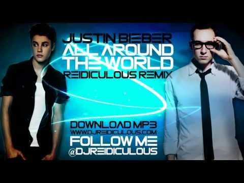 Justin Bieber - All Around The World. Remix. (Reidiculous).