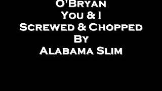 Download You & I O'Bryan Screwed & Chopped By Alabama Slim MP3 song and Music Video