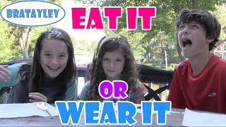 Eat It Or Wear It Challenge: Kids Edition (WK 246.3) | Bratayley
