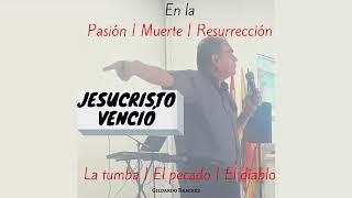 VICTORIA PARA SIEMPRE // EL MENSAJE DE SEMANA SANTA // Gildardo Ramirez