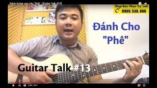 "Đánh Guitar sao cho ""Phê"" - [Guitar Talk #13]"