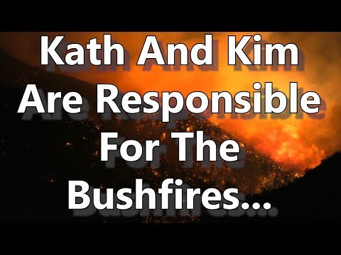 Kath And Kim Are Responsible For The Bushfires...